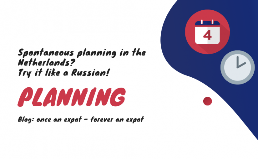 Spontaneous planning in the Netherlands? Try it like a Russian